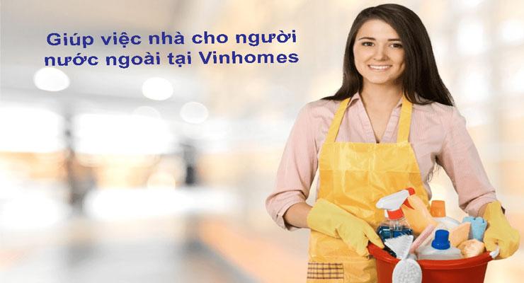 Giúp việc nhà cho người nước ngoài tại VinHomes chuyên nghiệp